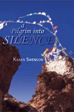 A Pilgrim into Silence by Karen Swenson