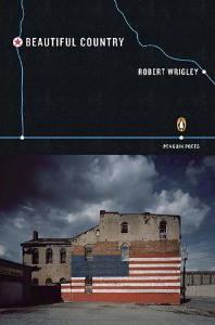 "Robert Wrigley's ""Beautiful Country"""