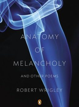 """ReviewsReview: Robert Wrigley's """"Anatomy of Melancholy and Other Poems""""more"""